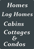 Homes, Log Homes, Cabins, Cottages & Condos